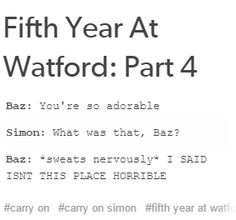I just wanna give fifth year baz a hug and tell him to hang in there because he will end up with Simon one day