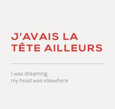 expression of the day: j'avais la tête ailleurs - I was dreaming, my head was elsewhere Any daydreamers out there? French Slang, French Grammar, French Phrases, French Language Lessons, French Language Learning, French Lessons, French Tips, French Words Quotes, Basic French Words