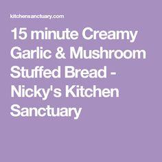 15 minute Creamy Garlic & Mushroom Stuffed Bread - Nicky's Kitchen Sanctuary