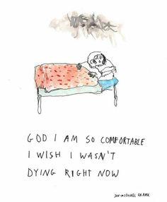 Deus, eu estou tão confortável. Gostaria que eu não estivesse morrendo bem agora.