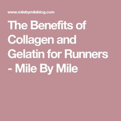 The Benefits of Collagen and Gelatin for Runners - Mile By Mile