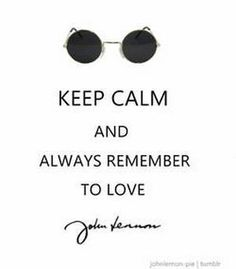 Keep calm and always remember to love John Lennon. Love John Lennon, John Lennon Quotes, Keep Calm Quotes, Quotes To Live By, Happy Birthday John, John Lenon, Answer To Life, Beatles Songs, More Than Words