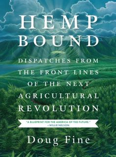 Hemp Bound: Dispatches from the Front Lines of the Next A...
