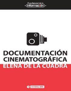 Documentación cinematográfica : roles y fuentes del documentalista en el cine / Elena de la Cuadra http://encore.fama.us.es/iii/encore/record/C__Rb2547280?lang=spi