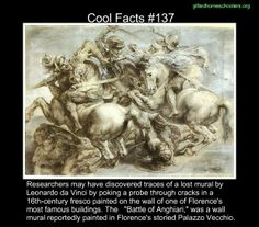Cool facts #137  http://en.wikipedia.org/wiki/The_Battle_of_Anghiari_%28painting%29
