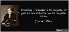 temperance in all things | Temperance is moderation in the things that are good and total ...