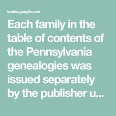 Each family in the table of contents of the Pennsylvania genealogies was issued separately by the publisher under the family name; therefore, separate records were made for each family.