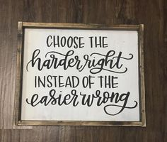 Positive Quotes Discover Choose The Harder Right Hand Painted Wood Sign Size: Sign Comes With Hook To Hang (You Attach) All Orders Have A 2 Week Production Time Design Copyright JaxnBlvd 2016 Home Decor Signs, Diy Signs, Painted Wood Signs, Wooden Signs, Hand Painted, Painted Quotes, Rustic Signs, Architecture 3d, Wood Signs Sayings