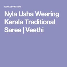 Nyla Usha Wearing Kerala Traditional Saree | Veethi