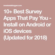 10+ Best Survey Apps That Pay You - Install on Android or iOS devices (Updated for 2018)