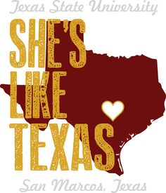 She's Like Texas: Texas State University. Love this!!!