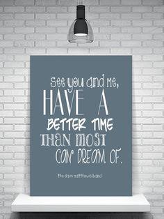 Typographic Print - Inspirational Quote - Typography - The Dave Matthews Band - DMB - Song Lyrics - Minimalist Poster - Dorm Decor.