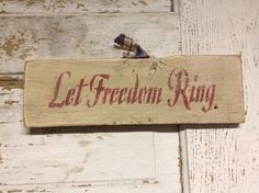 Let freedom ring, stenciled sign, primitive stenciled sign, patriotic sign
