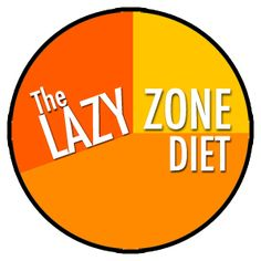 The Lazy Zone Diet - ok seriously this is my kind of diet! @Laura Jayson Ojeda this is the kind of diet we need for training.