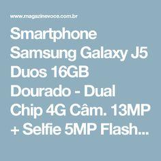 "Smartphone Samsung Galaxy J5 Duos 16GB Dourado - Dual Chip 4G Câm. 13MP + Selfie 5MP Flash Tela 5"" - Magazine Vrshop"