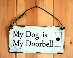 My Dog Is My Doorbell Sign | PS Pet Signs | PS Pet Tags