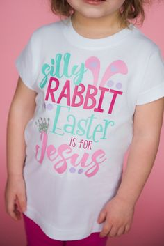 562ec9c0793 Silly Rabbit Easter is for Jesus Shirt or Bodysuit - (0-24 months)(2T-16)  Girls - religious easter shirt