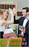 Free Kindle Book -   Ways to Motivate Employees: The happier and more motivated the employee, the happier the customer, the healthier the bottom line Check more at http://www.free-kindle-books-4u.com/business-moneyfree-ways-to-motivate-employees-the-happier-and-more-motivated-the-employee-the-happier-the-customer-the-healthier-the-bottom-line/