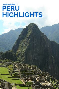 Limited amount of time in Peru - here's some highlights that you shoudln't miss and can be done on a budget from Modern Lima to the world heritage site of Machu Pichu.