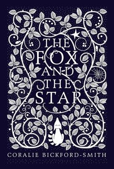 The Fox and the Star, written, illustrated and designed by Coralie Bickford-Smith (Particular Books / August 2015)