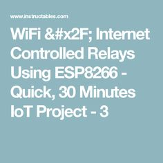 WiFi / Internet Controlled Relays Using ESP8266 - Quick, 30 Minutes IoT Project - 3