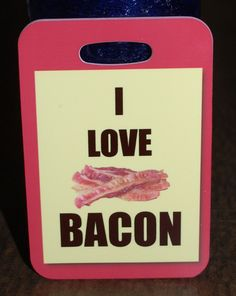 I Love Bacon Bag Tag Luggage Tag bacon lover bacon gift