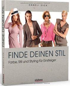 Finde deinen Stil - Farbe, Stil und Styling für Einsteiger von Anneli Eick http://www.amazon.de/dp/3830709048/ref=cm_sw_r_pi_dp_vJo7tb01AKRDX