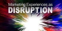 Marketing Experiences As Disruption