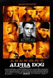 Alpha Dog--I was surprised that this movie was actually good