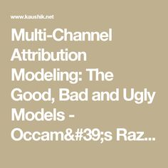 Multi-Channel Attribution Modeling: The Good, Bad and Ugly Models - Occam& Razor by Avinash Kaushik Marketing Budget, Digital Marketing Strategy, Content Marketing, Online Marketing, Occam's Razor, Media Web, Being Ugly, Insight, Modeling