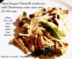 Chantrelle Mushrooms & Pasta In Chardonnay Cream Sauce with Frizzled Sage - Yes, this is easy.