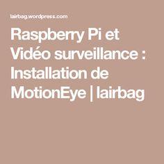 Raspberry Pi et Vidéo surveillance : Installation de MotionEye | lairbag