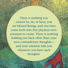 There is nothing you cannot be or do or have, if you just get out of your own way. Abraham