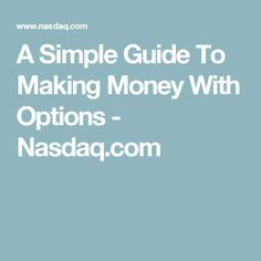 A Simple Guide To Making Money With Options - Nasdaq.com
