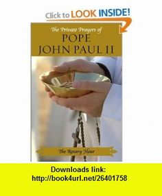 The Rosary Hour The Private Prayers of Pope John Paul II (9780743444408) Pope John Paul II , ISBN-10: 074344440X  , ISBN-13: 978-0743444408 ,  , tutorials , pdf , ebook , torrent , downloads , rapidshare , filesonic , hotfile , megaupload , fileserve