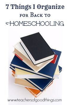 7 Things I Organize for Back to Homeschooling www.teachersofgoodthings.com