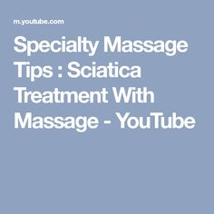 Specialty Massage Tips : Sciatica Treatment With Massage - YouTube #massagetips