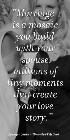 Marriage is a mosaic you build with your ­spouse—millions of tiny moments that create your love story. #unveiledwifebook - http://unwf.co/uwquote1