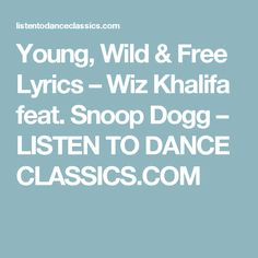 Young, Wild & Free Lyrics – Wiz Khalifa feat. Snoop Dogg – LISTEN TO DANCE CLASSICS.COM