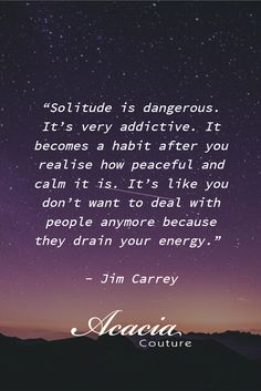 """""""Solitude is dangerous. It's very addictive. It becomes a habit after you realise how peaceful and calm it is. It's like you don't want to deal with people anymore because they drain your energy."""" - Jim Carrey #fashionquote #inspirational #positive #happiness #quote #QOTD #quoteoftheday #knowledge #transformation #success #living #wisdom #hope #life #fashion #trends #style #liveyourlife #passion #dreambig #lifequotes #wordofwisdom #instaquote"""