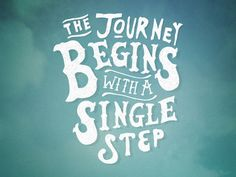 The journey begins with a single step.