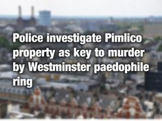 Officers of Operation Midland are investigating whether a cellar linked to a flat in Pimlico was used to hold a victim prior to their alleged murder by the Westminster paedophile ring. The officers...