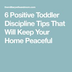 6 Positive Toddler Discipline Tips That Will Keep Your Home Peaceful