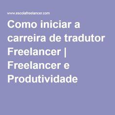 Como iniciar a carreira de tradutor Freelancer | Freelancer e Produtividade