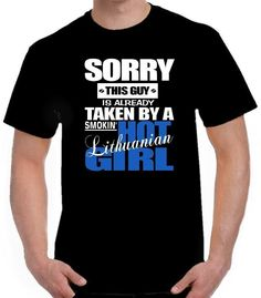 SORRY THIS GUY IS ALREADY TAKEN BY A HOT LITHUANIAN GIRL Funny Boyfriend T Shirt