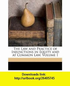 The Law and Practice of Injunctions in Equity and at Common Law, Volume 1 (9781174332487) William Joyce , ISBN-10: 1174332484  , ISBN-13: 978-1174332487 ,  , tutorials , pdf , ebook , torrent , downloads , rapidshare , filesonic , hotfile , megaupload , fileserve