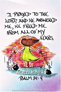 """I prayed to the LORD and he answered me, he freed me from all of my fears."" Psalm 34:4 (Scripture doodle of encouragement, Bible Art Journaling, Acrylics 139, Sunday School, Bible Study, Answered Prayers, VBS, Youth Group, Children's Church, Devotional)"