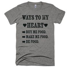 Ways To My Heart T-Shirt. Food, food, food. Enjoy everything you love about the fit, feel and durability of a vintage t-shirt, in a brand new version. Slight scoop neck. • Polyester retains shape and