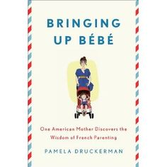 WHAT Amy Chua did for Tiger Mothers, Pamela Druckerman promises to do for French parents. A book sure to generate controversy for her strong case for the Gallic way of parenting. (February)