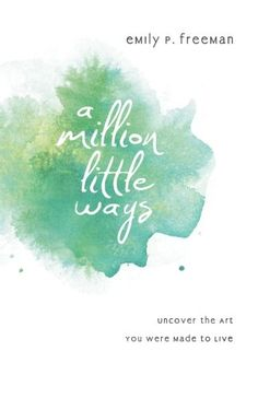 A Million Little Ways: Uncover the Art You Were Made to Live  LOVE LOVE LOVE this book that spoke to the artist and maker in us all.  So good - will be reading again.